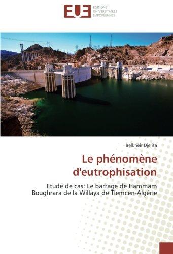 Le phnomne d'eutrophisation: Etude de cas: Le barrage de Hammam Boughrara de la Willaya de Tlemcen-Algrie