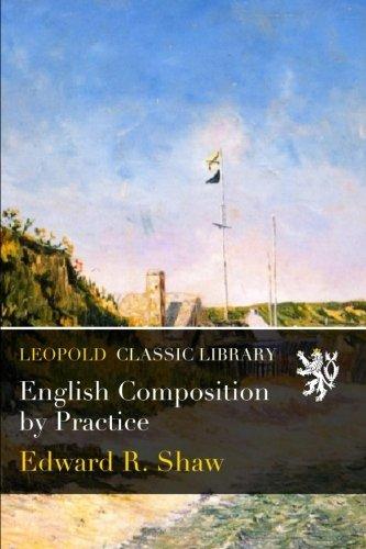 English Composition by Practice por Edward R. Shaw