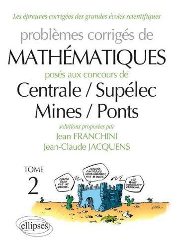Problèmes de Mathématiques Posés aux Concours Centrale/Supelec Mines/Ponts Toutes Filières 2010-2011 T2 par Franchini