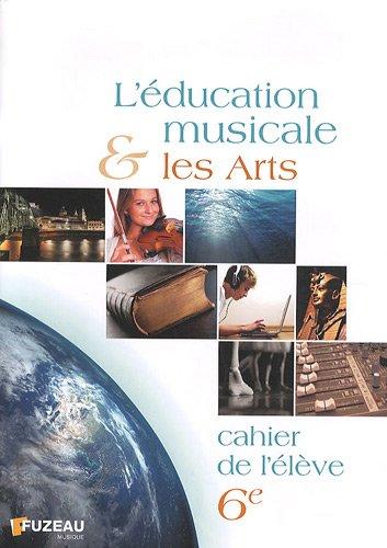 L'éducation musicale et les arts 6e : Cahier de l'élève