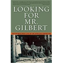 Looking for Mr. Gilbert: The Reimagined Life of an African American by John Hanson Mitchell (2004-12-13)