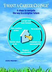 I Want a Career Change: 6 Steps to navigate the way to a brighter future: 1