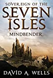Mindbender (Sovereign of the Seven Isles Book 3) by David A. Wells