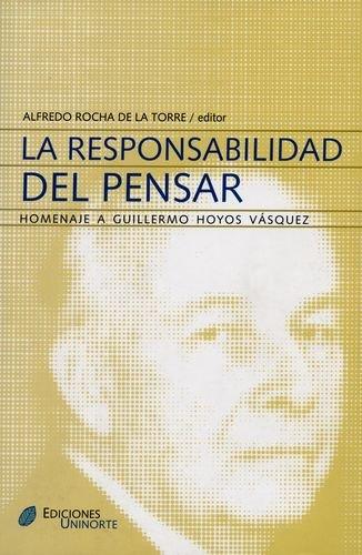 Responsabilidad Del Pensar. Homenaje A Guillermo Hoyos Vasquez, La