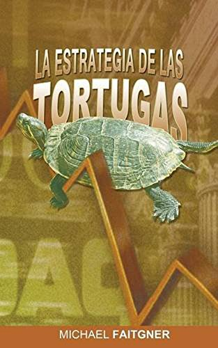 La Estrategia de las Tortugas: Sistema Mecanico para ganar dinero en la Bolsa, Acciones, Opciones, Forex y Futuros por Michael Faitgner