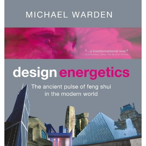 Design Energetics: The Ancient Pulse of Feng Shui in the Modern World by Michael Warden (2009-10-24)