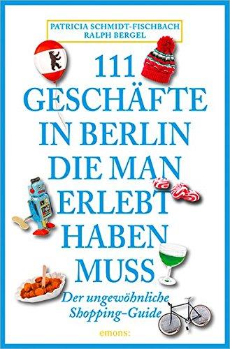 111 Geschäfte in Berlin, die man gesehen haben muss: Reiseführer