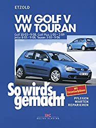 VW Golf V 10/03-9/08+VW Touran I 3/03-9/06+VW Golf Plus 1/05-2/09+VW Jetta 8/05-9/08: So wird´s gemacht - Band 133 (German Edition)