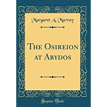 The Osireion at Abydos (Classic Reprint)