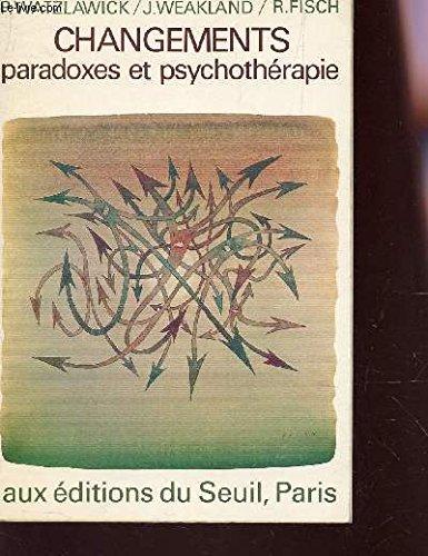 Changements: paradoxes et psychothérapie par Fisch/Watzlawick/Wat