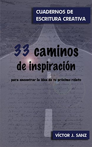33 caminos de inspiración: para encontrar la idea de tu próximo relato por Víctor J. Sanz