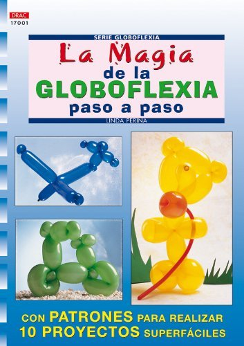 La magia de la globoflexia paso a paso / The magic of balloon twisting step by step (Crea Con Patrones; Serie: Globoflexia) (Spanish Edition) by Linda Perina (2004-06-30)