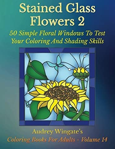 Stained Glass Flowers 2: 50 Simple Floral Windows To Test Your Coloring And Shading Skills: Volume 14 (Coloring Books for