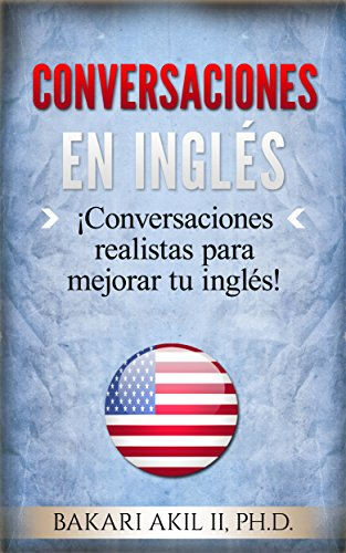 Conversaciones en Inglés: ¡Conversaciones realistas para mejorar tu inglés! por Bakari Akil II PhD
