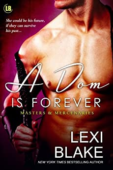 A Dom is Forever (Masters and Mercenaries Book 3) by [Blake, Lexi]
