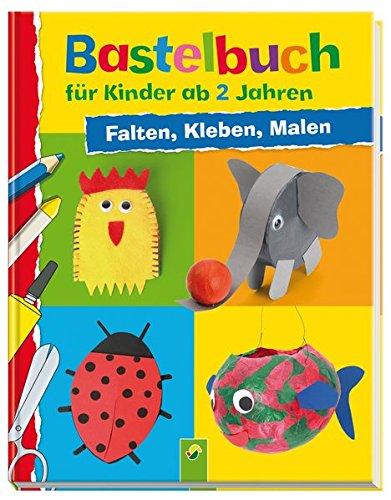 Preisvergleich Produktbild Bastelbuch für Kinder ab 2 Jahren: Falten, Kleben, Malen