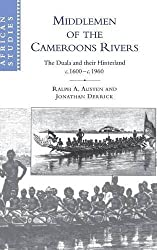 Middlemen of the Cameroons Rivers: The Duala and their Hinterland, c.1600-c.1960 (African Studies) by Ralph A. Austen (1999-01-21)