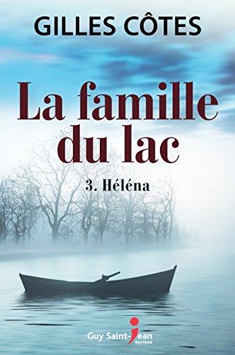 La famille du lac, tome 3: Héléna (Rentrée Littératue 2017) - Gilles Côtes