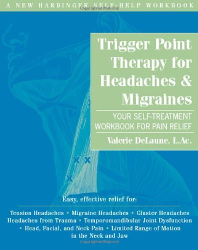 Trigger Point Therapy for Headaches and Migraines: Your Self -Treatment Workbook for Pain Relief by DeLaune LAc, Valerie (2008) Paperback