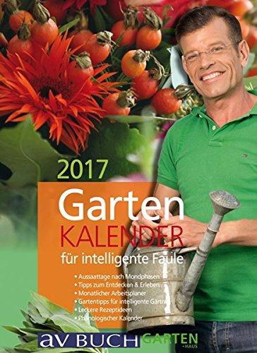 Gartenkalender 2017: für intelligente Faule (avBuch im Cadmos Verlag)
