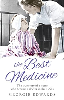 The Best Medicine: The True Story of a Nurse who became a Doctor in the 1950s by [Edwards, Georgie]