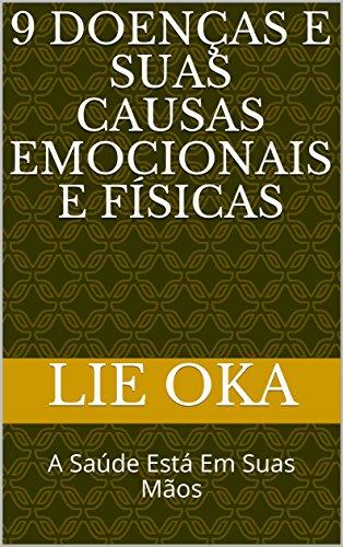 9 Doenças e Suas Causas Emocionais e Físicas: A Saúde Está Em Suas Mãos (Portuguese Edition)
