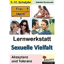 Lernwerkstatt Sexuelle Vielfalt: Kopiervorlagen zum Einsatz im 5.-10. Schuljahr Kopiervorlagen zum Einsatz im 5.-10. Schuljahr