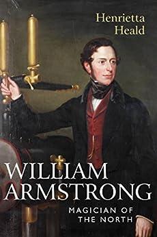 William Armstrong: Magician of the North de [Heald, Henrietta]