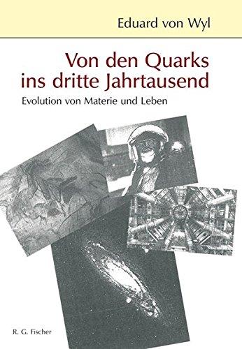 Von den Quarks ins dritte Jahrtausend: Evolution von Materie und Leben