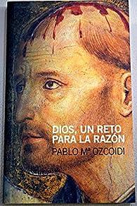 Dios, un reto para la razon par  Pablo Mª Ozcoidi