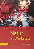 Natur als Werkstatt: Über Anfänge von Biologie, Physik und Chemie im Naturerleben von Kindern