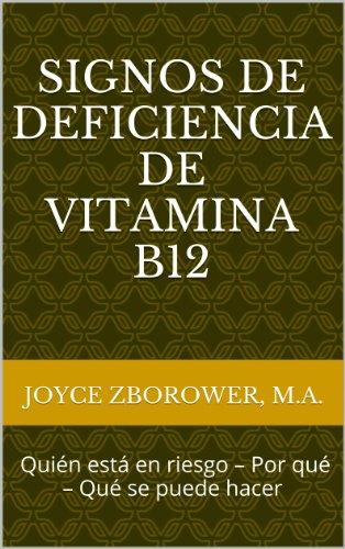 Signos de Deficiencia de Vitamina B12 -- Quién está en riesgo Por qué Qué se puede hacer (Spanish Food and Nutrition Series n 1)
