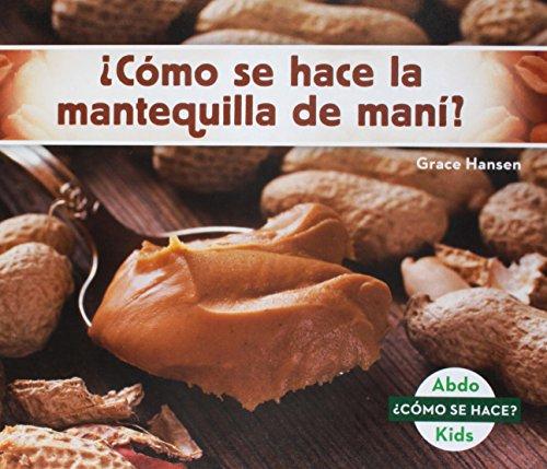 ¿cómo Se Hace La Mantequilla de Maní? (How Is Peanut Butter Made?) (Spanish Version) (Cómo se hace? / How Is It Made?) por Grace Hansen