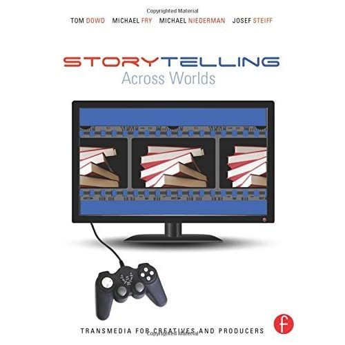 Storytelling Across Worlds: Transmedia for Creatives and Producers by Tom Dowd (2013-02-27)