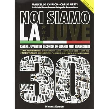 Noi Siamo La Juve 30. Essere Juventini Secondo 20 Grandi Bianconeri. Con Poster
