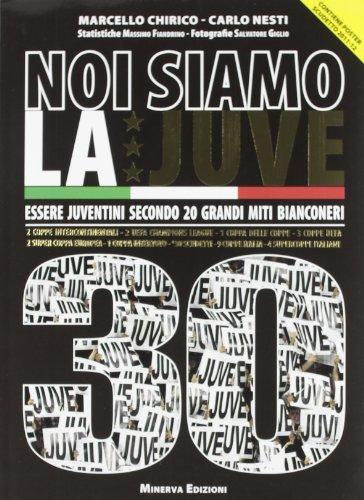 Noi siamo la Juve 30. Essere juventini secondo 20 grandi bianconeri. Con poster por Marcello Chirico