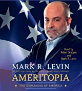 Ameritopia: The Unmaking of America by Mark R. Levin (2012-01-17)