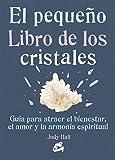 El Pequeño Libro De Los Cristales. Cómo Usarlos Para Atraer Prosperidad, Amor, Bienestar Y Armonía Espiritual (Peque Gaia)