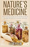 Nature's Medicine: The Everyday Guide to Herbal Remedies & Healing Recipes for Common Ailments
