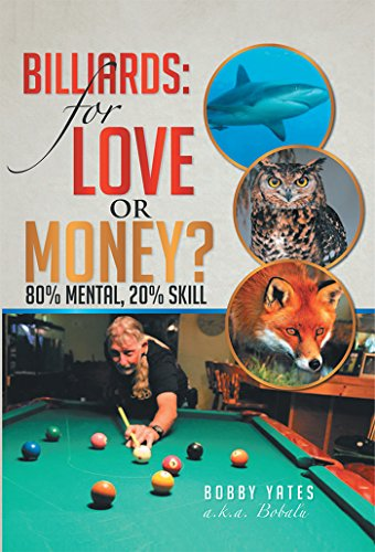 Billiards: for Love or Money?: 80% Mental, 20% Skill (English Edition) por Bobby Yates