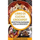 Libro di cucina Crockpot: Ricette da cucinare con la Crockpot (Italian Edition)
