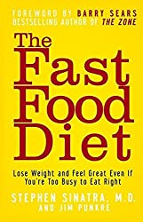 The Fast Food Diet: Lose Weight and Feel Great Even If You're Too Busy to Eat Right by Stephen T. Sinatra M.D. (2006-10-06)