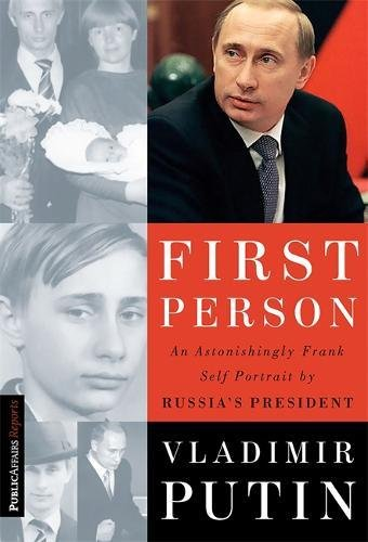 First Person: An Astonishingly Frank Self-Portrait by Russia's President Vladimir Putin (Publicaffairs Reports)
