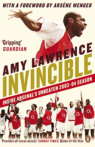 Invincible: Inside Arsenal's Unbeaten 2003-2004 Season por Amy Lawrence