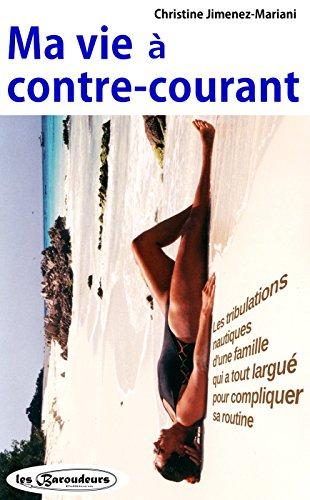 Ma Vie à Contre-Courant: Les tribulations nautiques d'une famille qui a tout largué pour compliquer sa routine