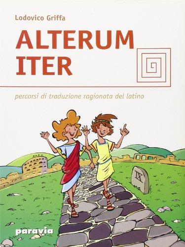 Alterum iter. Percorsi di traduzione ragionata del latino. Per le Scuole superiori