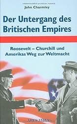 Der Untergang des Britischen Empires: Roosevelt - Churchill und Amerikas Weg zur Weltmacht