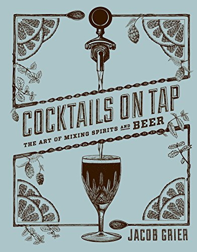 cocktails-on-tap-the-art-of-mixing-spirits-and-beer-english-edition