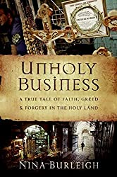 Unholy Business: A True Tale of Faith, Greed and Forgery in the Holy Land by Nina Burleigh (2008-10-21)