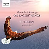 On Eagles' Wings: Sacred Choral Works by Alexander L'Estrange